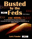 Busted by the Feds: A Manual for Defendants Facing Federal Prosecution