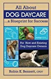 img - for All About Dog Daycare... A Blueprint for Success: For New and Existing Dog Daycare Owners by Robin K. Bennett (2005) Paperback book / textbook / text book