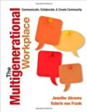 img - for The Multigenerational Workplace: Communicate, Collaborate, and Create Community book / textbook / text book