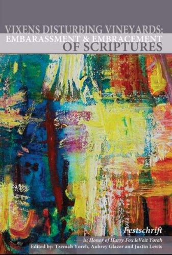 Vixens Disturbing Vineyards: Embarrassment and Embracement of Scriptures - A Festschrift Honoring Harry Fox (leBeit Yore