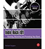 img - for [(Indie Rock 101: Running, Recording, Promoting Your Band )] [Author: Richard Turgeon] [Apr-2009] book / textbook / text book