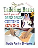Tailoring Basics: Teach Yourself Dress Design, Cutting, and Sewing