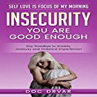 Insecurity: You Are Good Enough: Say Goodbye to Anxiety, Jealousy and Embrace Imperfection Hörbuch von Doc Drvar Gesprochen von: Dan Michaels