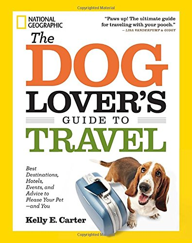 The-Dog-Lovers-Guide-to-Travel-Best-Destinations-Hotels-Events-and-Advice-to-Please-Your-Pet-and-You