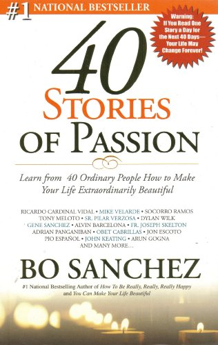 40 Stories of Passion: Learn From 40 Ordinary People How to Make Your Life Extraordinarily Beautiful