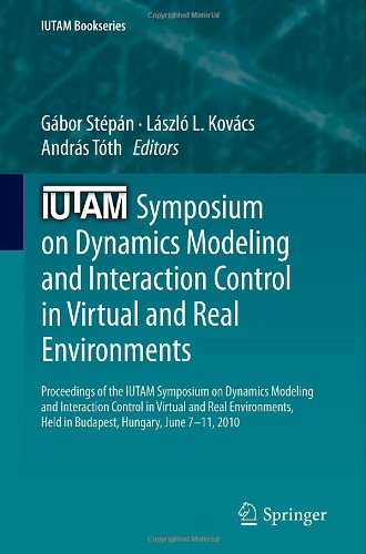 IUTAM Symposium on Dynamics Modeling and Interaction Control in Virtual and Real Environments: Proceedings of the IUTAM Symposium on Dynamics Modeling ... June 7-11, 2010 (IUTAM Bookseries (closed))