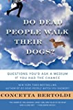 By Concetta Bertoldi Do Dead People Walk Their Dogs?: Questions You'd Ask a Medium If You Had the Chance (Original)