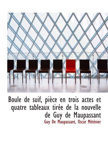 Boule de suif, pièce en trois actes et quatre tableaux tirée de la nouvelle de Guy de Maupassant