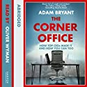 The Corner Office: How Top CEOs Made It and How You Can Too (       UNABRIDGED) by Adam Bryant Narrated by Oliver Wyman