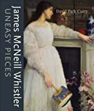 James MacNeill Whistler: Uneasy Pieces (1593720017) by Curry, David Park