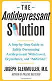 img - for The Antidepressant Solution: A Step-by-Step Guide to Safely Overcoming Antidepressant Withdrawal, Dependence, and