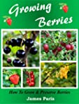 Growing Berries: How To Grow & Preser...