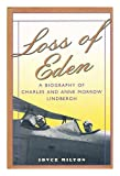 Loss of Eden: A Biography of Charles and Anne Morrow Lindbergh