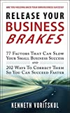 img - for Release Your Business Brakes: 77 Factors That Can Slow Your Small Business Success and 202 Ways to Correct Them So You Can Succeed Faster book / textbook / text book