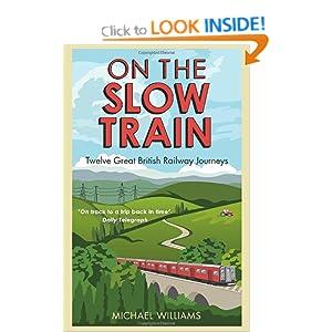 On the Slow Train: Twelve Great British Railway Journeys (Slow Train 1) Michael Williams