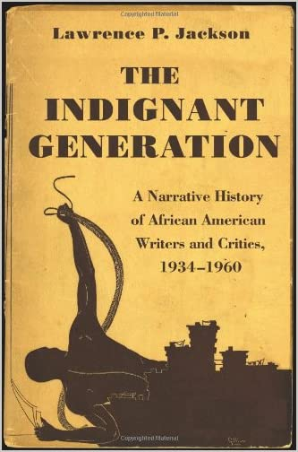 The Indignant Generation A Narrative History Of African American Writers And Critics 1934