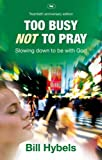 Too Busy Not to Pray: Slowing Down to Be with God