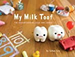 My Milk Toof: The Adventures of Ickle...