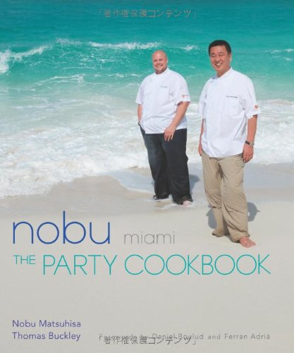 Nobu Miami: The Party Cookbook by Nobu Matsuhisa, Thomas Buckley