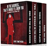 In The Darkness, That's Where I'll Know You: The Complete Black Room Story by Luke Smitherd ebook deal