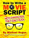 How to Write a Movie Script With Characters That Don't Suck (ScriptBully Book Series 2)