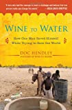 Doc Hendley Wine to Water: How One Man Saved Himself While Trying to Save the World