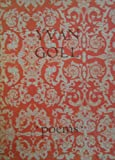 Yvan Goll: Selected Poems: in New Translations By Robert Bly, George Hitchcock, Galway Kinnell and Paul Zweig