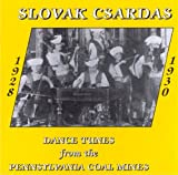 Slovak Csardas: Dance Tunes From The Pennsylvania Coal Mines 1928-1930
