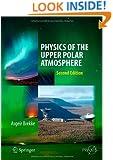 Physics of the Upper Polar Atmosphere (Springer Atmospheric Sciences)
