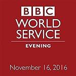 Evening: November 16, 2016 | Owen Bennett-Jones,Lyse Doucet,Robin Lustig,Razia Iqbal,James Coomarasamy,Julian Marshall