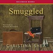 Smuggled: A Novel | [Christina Shea]