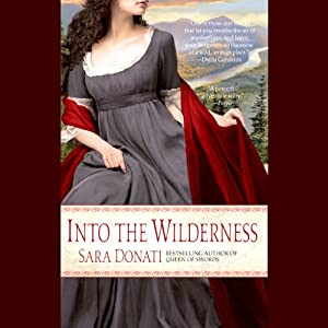 Into the Wilderness: Wilderness Saga, Book 1 | [Sara Donati]