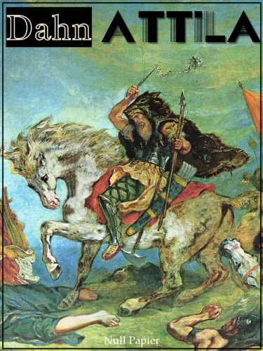 Felix Dahn - Attila: Historischer Roman aus der Völkerwanderung