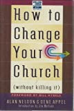 img - for How to Change Your Church: Without Killing It book / textbook / text book