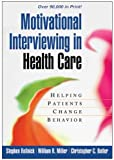 Motivational Interviewing in Health Care: Helping Patients Change Behavior (Applications of Motivational Interviewing) by Rollnick. Stephen ( 2008 ) Paperback