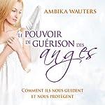 Le pouvoir de guérison des anges: Comment ils nous guident et nous protègent | Ambika Wauters