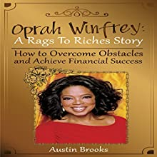 Oprah Winfrey: A Rags to Riches Story: How to Overcome Obstacles and Achieve Financial Success Audiobook by Austin Brooks Narrated by Adrienne Ellis