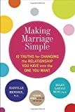 Making Marriage Simple: Ten Truths for Changing the Relationship You Have into the One You Want