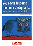 Vous avez tous une mmoire d'lphant... : Savez-vous vous en servir?