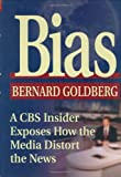 Bias: A CBS Insider Exposes How the Media Distort the News (0895261901) by Bernard Goldberg