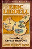 Eric Liddell: Something Greater Than Gold (1576581373) by Benge, Janet