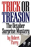 Trick or Treason: The October Surprise Mystery (187982308X) by Parry, Robert