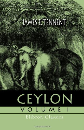 Ceylon: An Account of the Island, Physical, Historical, and Topographical, with Notices of Its Natural History, Antiquit