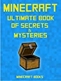 Minecraft: Ultimate Book of Secrets & Mysteries: 30 AWESOME Secrets You Never Knew About REVEALED