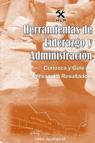 Herramientas de Liderazgo y Administracion: Conozca y guie su personal a Resultados  [Aguiñaga, Carlos] (Tapa Blanda)