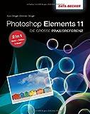 Die große Praxisreferenz zu Photoshop Elements 11 - inkl, E-Book