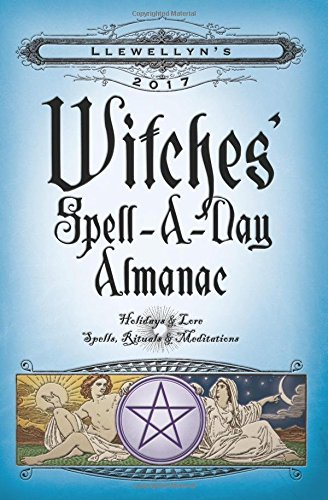 Llewellyn's 2017 Witches' Spell-A-Day Almanac: Holidays & Lore, Spells, Rituals & Meditations (Good Witch Spells compare prices)