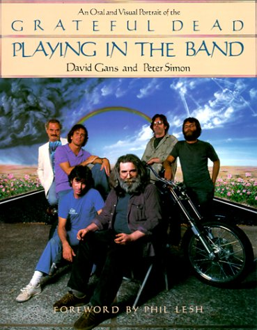 David Gans Playing in the Band: An Oral and Visual Portrait of the Grateful Dead