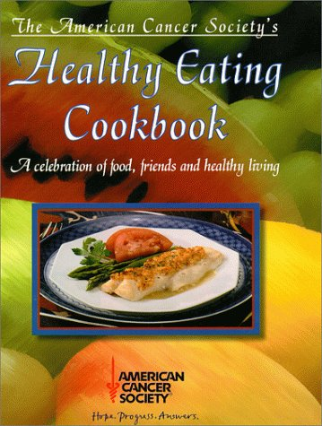 The American Cancer Society'S Healthy Eating Cookbook: A Celebration Of Food, Friends, And Healthy Living