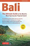 Bali: The Ultimate Guide: to the Worlds Most Spectacular Tropical Island (Periplus Adventure Guides)